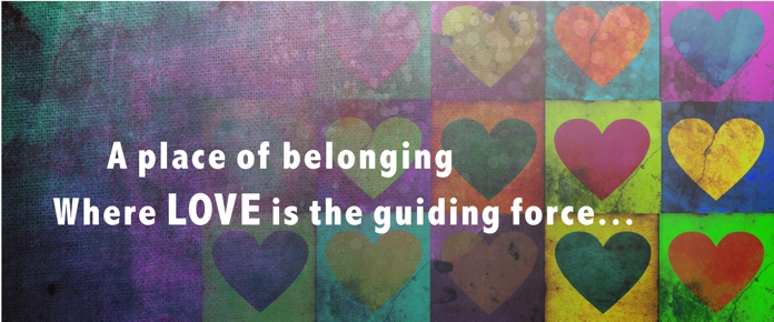 A place of belonging where love is the guiding force ...